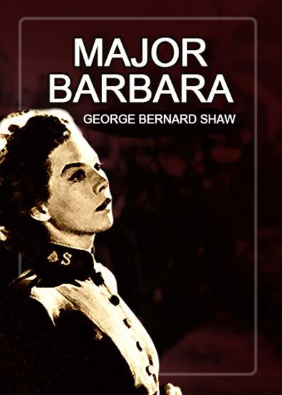 an analysis of george bernard shaws play major barbara The irish-born playwright and critic george bernard shaw (1856-1950), the   army, in plays such as arms and the man (1894), major barbara (1905), and,  most.